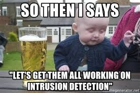 """so then I says """"Let's get them all working on intrusion detection ..."""